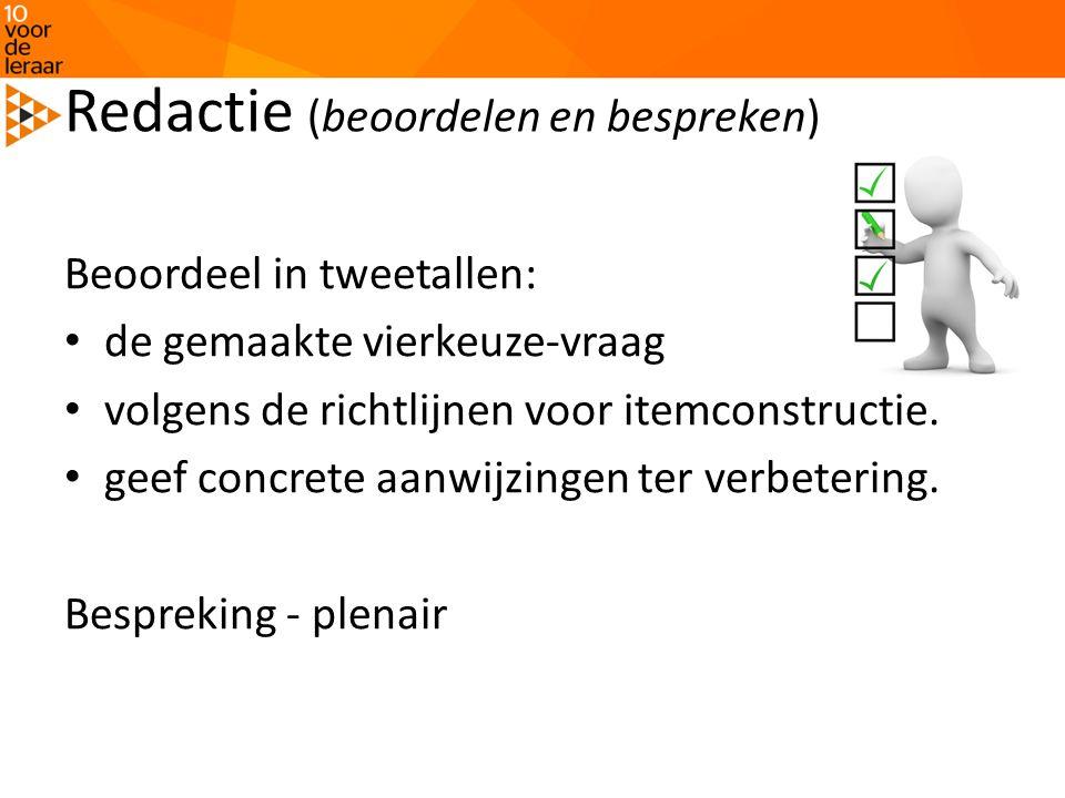 Redactie (beoordelen en bespreken) Beoordeel in tweetallen: de gemaakte vierkeuze-vraag volgens de richtlijnen voor itemconstructie.