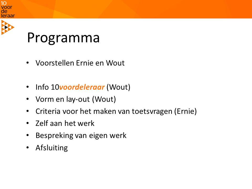 Programma Voorstellen Ernie en Wout Info 10voordeleraar (Wout) Vorm en lay-out (Wout) Criteria voor het maken van toetsvragen (Ernie) Zelf aan het werk Bespreking van eigen werk Afsluiting