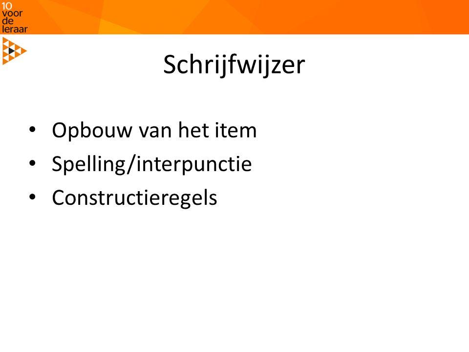Schrijfwijzer Opbouw van het item Spelling/interpunctie Constructieregels