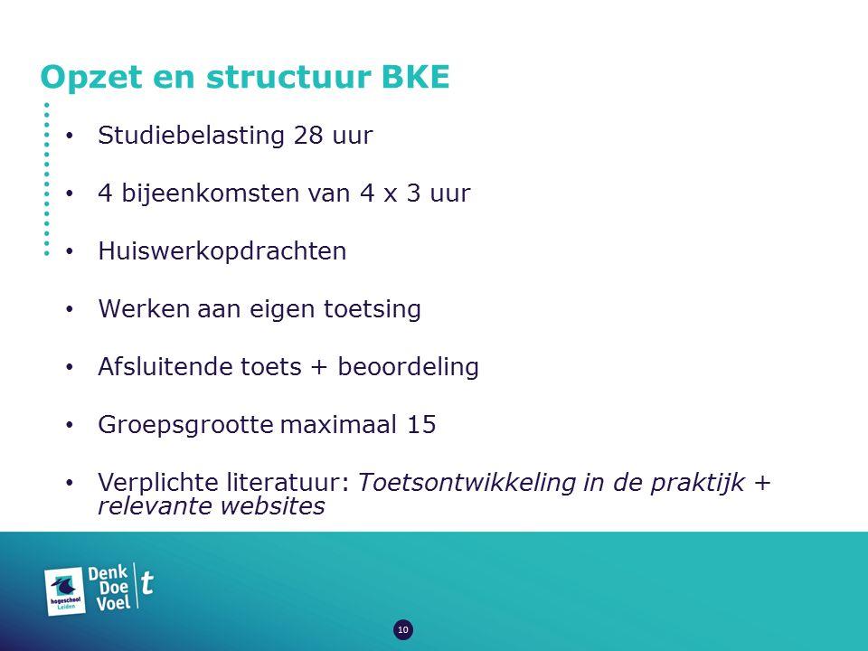 Opzet en structuur BKE Studiebelasting 28 uur 4 bijeenkomsten van 4 x 3 uur Huiswerkopdrachten Werken aan eigen toetsing Afsluitende toets + beoordeli