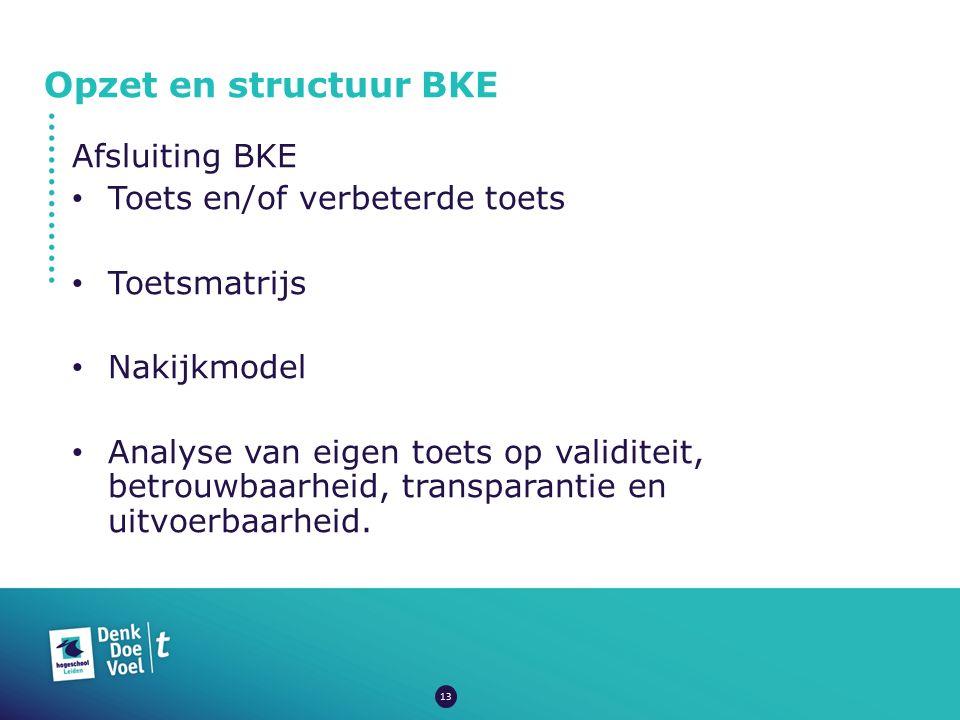 Opzet en structuur BKE Afsluiting BKE Toets en/of verbeterde toets Toetsmatrijs Nakijkmodel Analyse van eigen toets op validiteit, betrouwbaarheid, tr