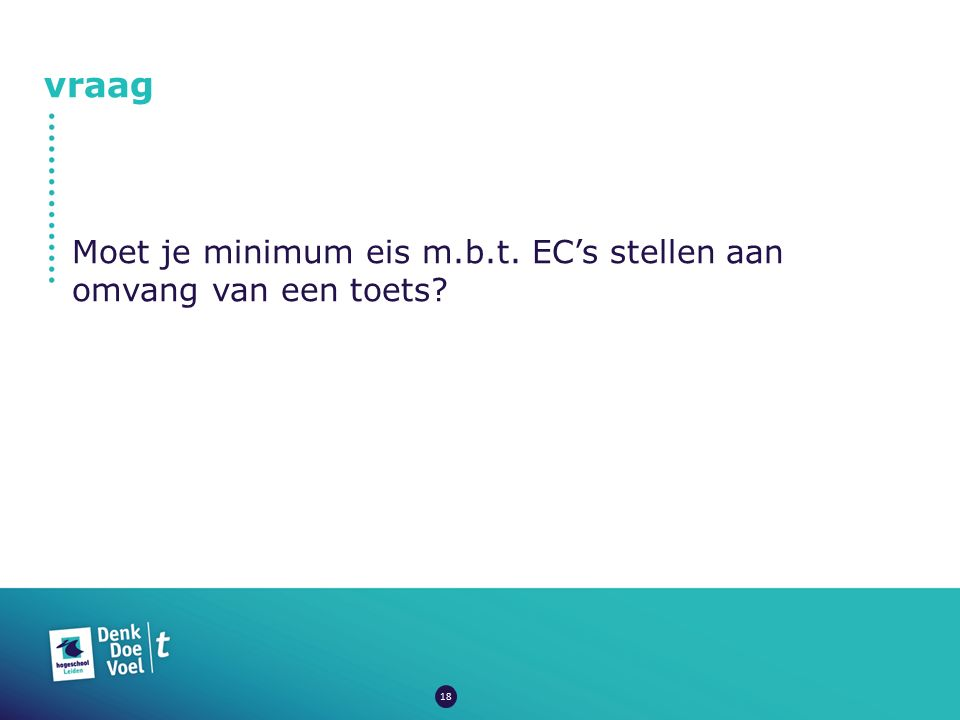 vraag Moet je minimum eis m.b.t. EC's stellen aan omvang van een toets? 18