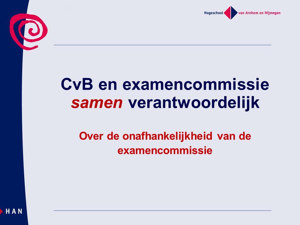 CvB en examencommissie samen verantwoordelijk Over de onafhankelijkheid van de examencommissie