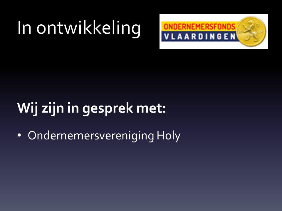 In ontwikkeling Wij zijn in gesprek met: Ondernemersvereniging Holy