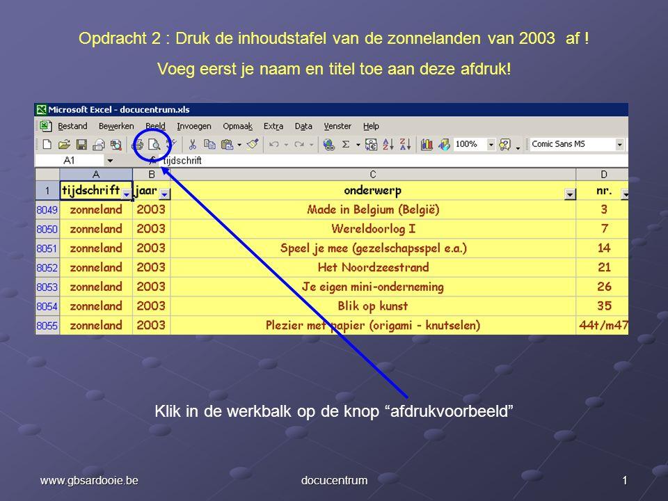 1www.gbsardooie.bedocucentrum Opdracht 2 : Druk de inhoudstafel van de zonnelanden van 2003 af .