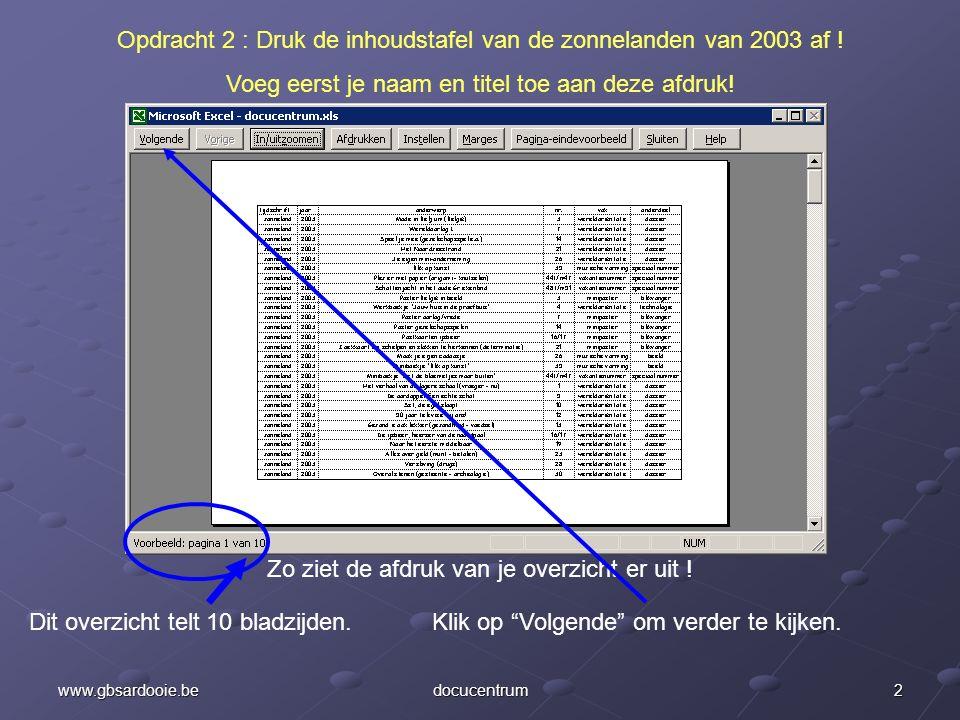 1www.gbsardooie.bedocucentrum Opdracht 2 : Druk de inhoudstafel van de zonnelanden van 2003 af ! Voeg eerst je naam en titel toe aan deze afdruk! Klik