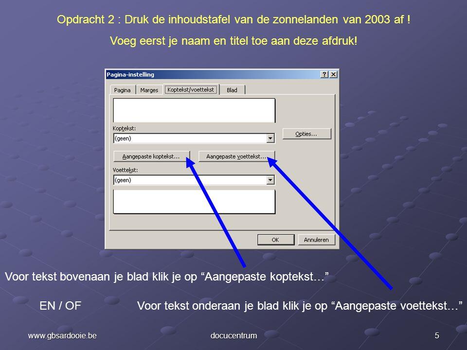 """4www.gbsardooie.bedocucentrum Klik nu op het tabblad """"Koptekst/voettekst"""". Opdracht 2 : Druk de inhoudstafel van de zonnelanden van 2003 af ! Voeg eer"""
