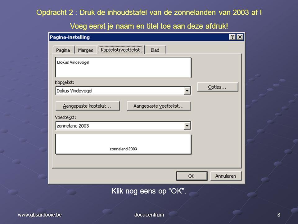 7www.gbsardooie.bedocucentrum Opdracht 2 : Druk de inhoudstafel van de zonnelanden van 2003 af .