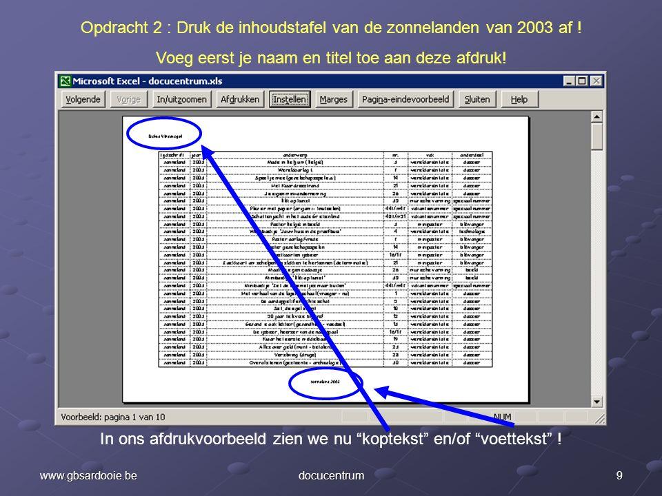 8www.gbsardooie.bedocucentrum Opdracht 2 : Druk de inhoudstafel van de zonnelanden van 2003 af ! Voeg eerst je naam en titel toe aan deze afdruk! Klik