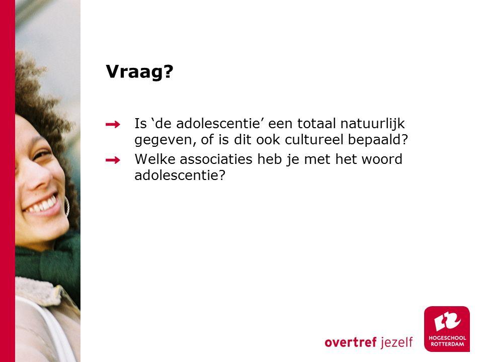 Vraag. Is 'de adolescentie' een totaal natuurlijk gegeven, of is dit ook cultureel bepaald.