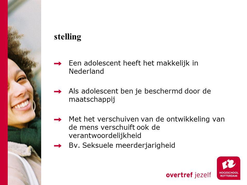 stelling Een adolescent heeft het makkelijk in Nederland Als adolescent ben je beschermd door de maatschappij Met het verschuiven van de ontwikkeling van de mens verschuift ook de verantwoordelijkheid Bv.