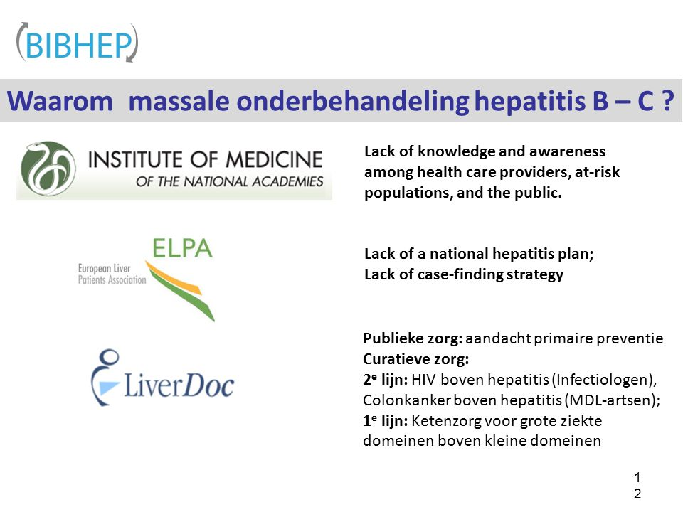 12 Waarom massale onderbehandeling hepatitis B – C ? Lack of knowledge and awareness among health care providers, at-risk populations, and the public.