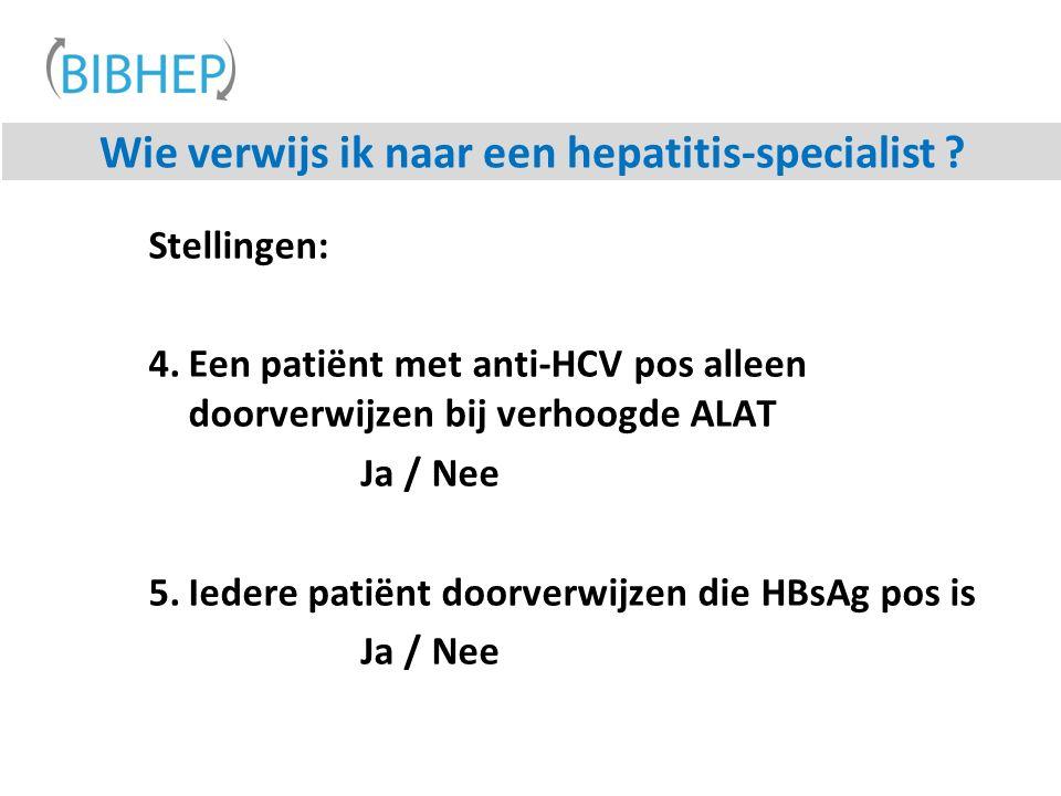 Stellingen: 4.Een patiënt met anti-HCV pos alleen doorverwijzen bij verhoogde ALAT Ja / Nee 5.Iedere patiënt doorverwijzen die HBsAg pos is Ja / Nee W