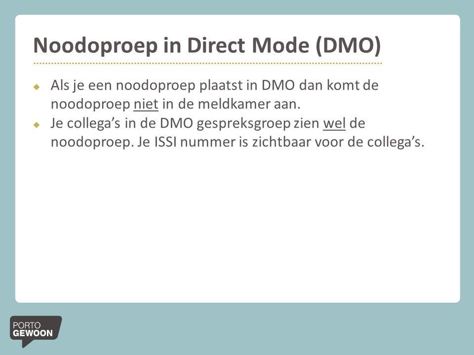Noodoproep in Direct Mode (DMO)  Als je een noodoproep plaatst in DMO dan komt de noodoproep niet in de meldkamer aan.  Je collega's in de DMO gespr