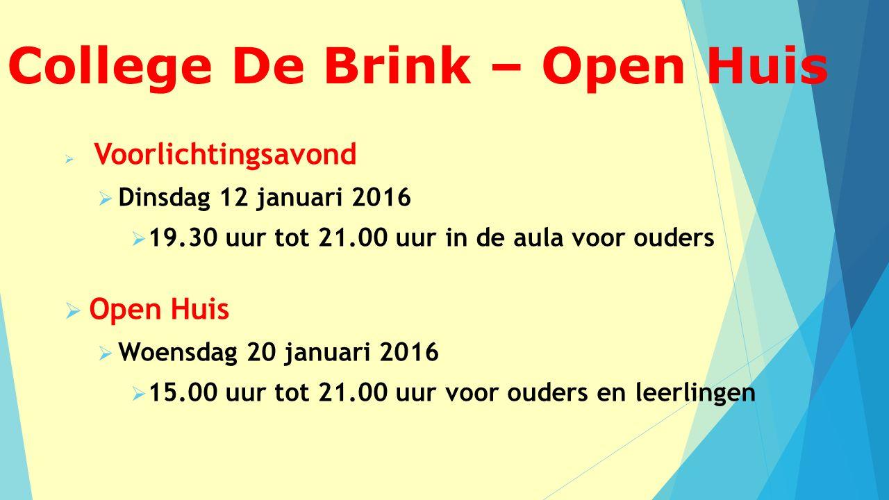 College De Brink – Open Huis  Voorlichtingsavond  Dinsdag 12 januari 2016  19.30 uur tot 21.00 uur in de aula voor ouders  Open Huis  Woensdag 20 januari 2016  15.00 uur tot 21.00 uur voor ouders en leerlingen