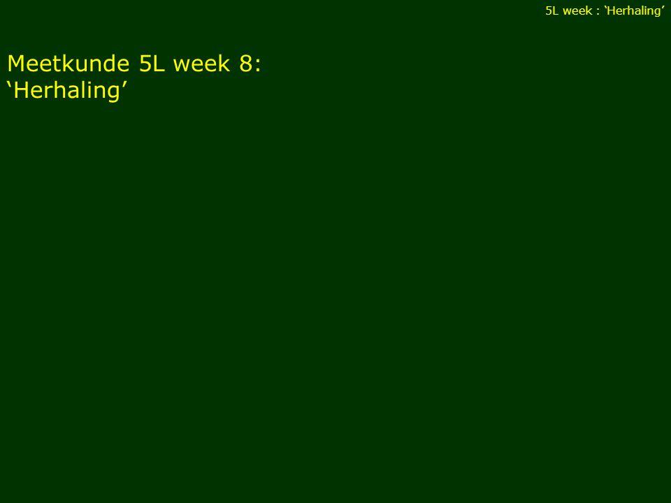 Meetkunde 5L week 8: 'Herhaling' 5L week : 'Herhaling'