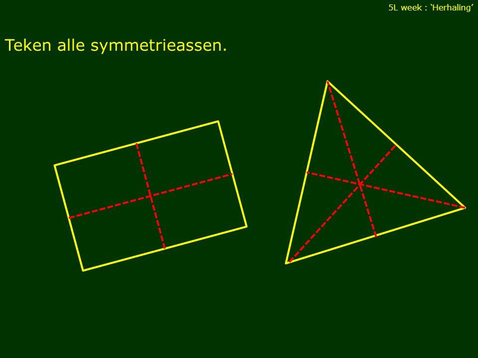 Teken alle symmetrieassen. 5L week : 'Herhaling'