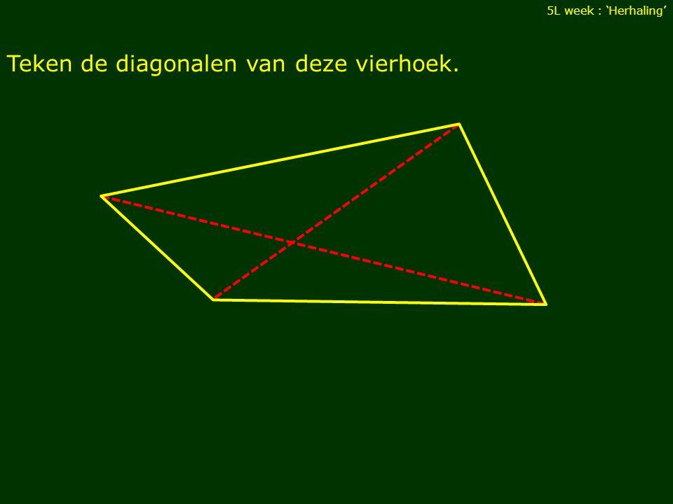 Teken de diagonalen van deze vierhoek. 5L week : 'Herhaling'