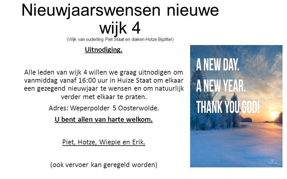 Nieuwjaarswensen nieuwe wijk 4 (Wijk van ouderling Piet Staat en diaken Hotze Bijzitter) Uitnodiging. Alle leden van wijk 4 willen we graag uitnodigen
