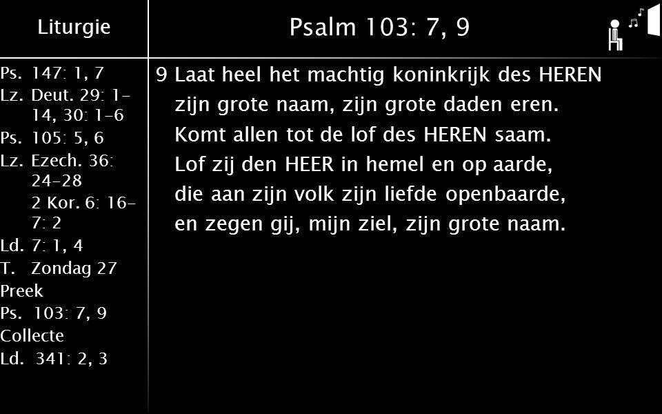 Liturgie Ps.147: 1, 7 Lz.Deut. 29: 1- 14, 30: 1-6 Ps.105: 5, 6 Lz.Ezech.