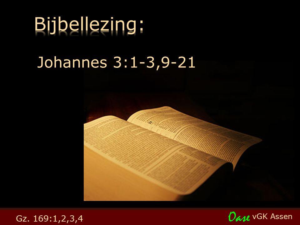 vGK Assen Oase Gz. 169:1,2,3,4 Johannes 3:1-3,9-21