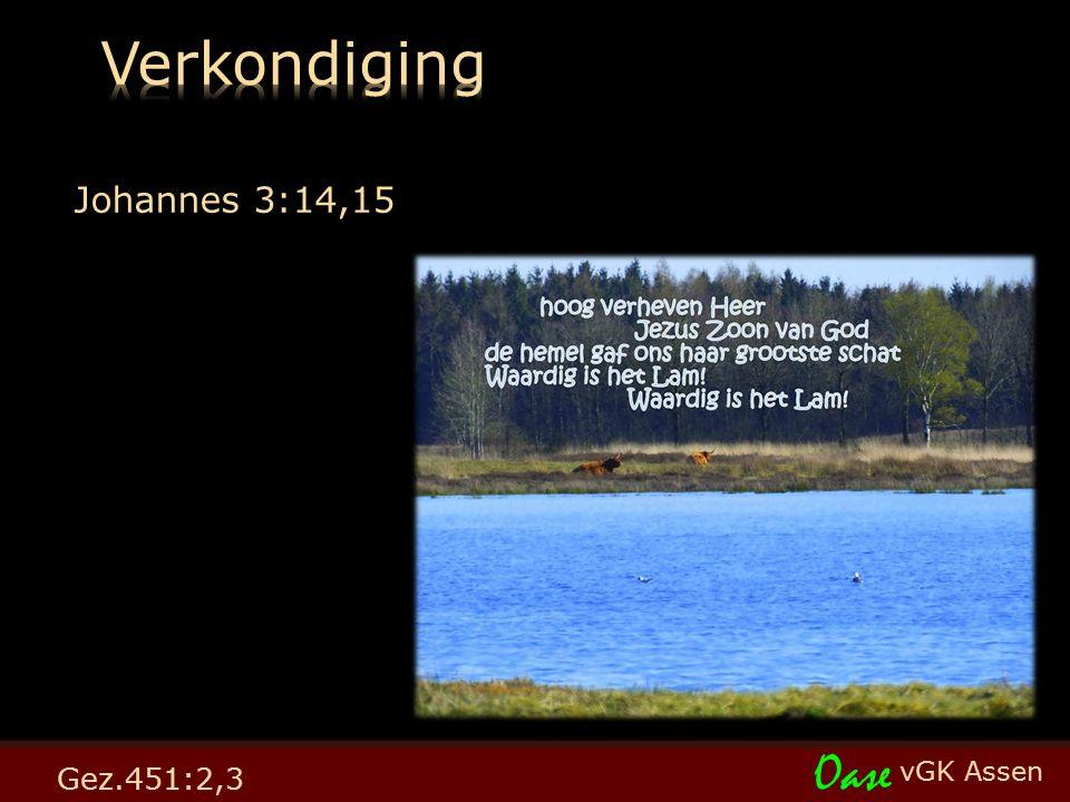 vGK Assen Oase Johannes 3:14,15 Gez.451:2,3