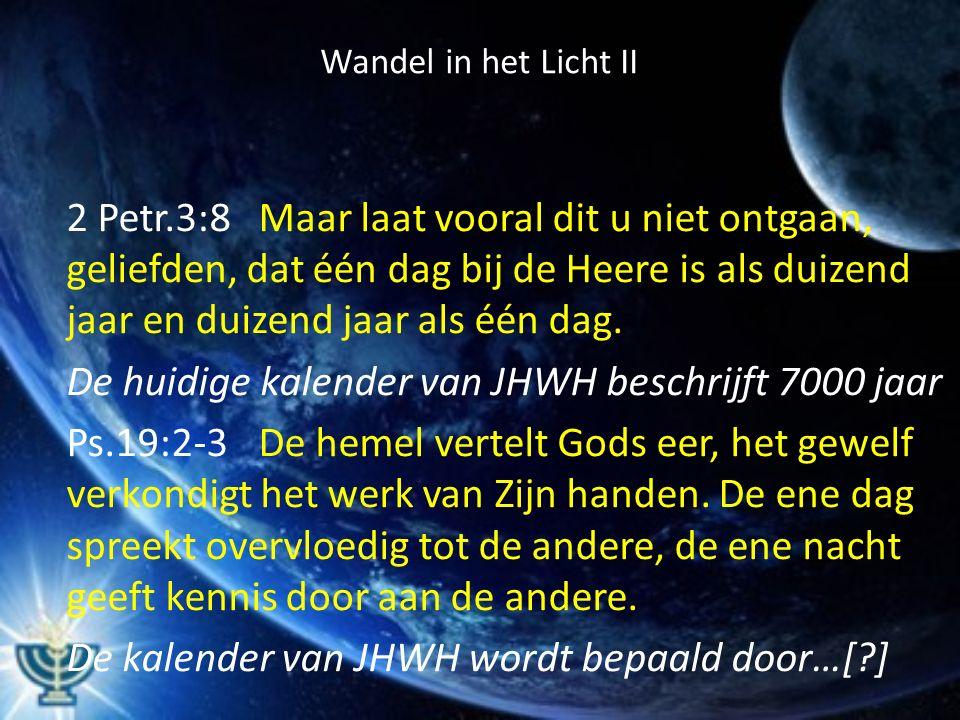 Wandel in het Licht II 2 Petr.3:8Maar laat vooral dit u niet ontgaan, geliefden, dat één dag bij de Heere is als duizend jaar en duizend jaar als één dag.