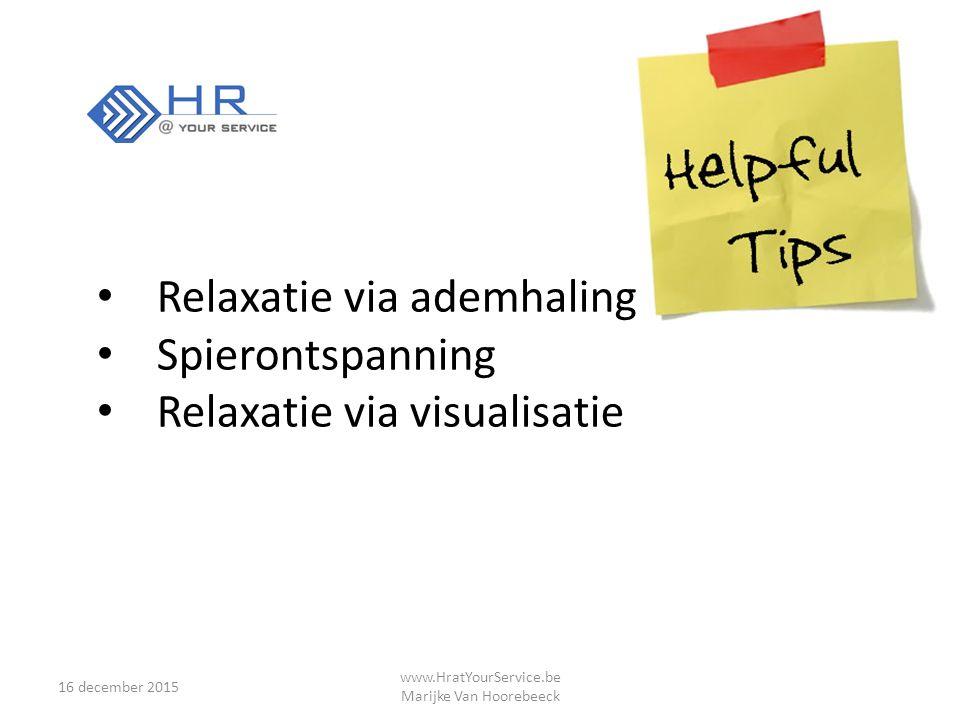 16 december 2015 www.HratYourService.be Marijke Van Hoorebeeck Relaxatie via ademhaling Spierontspanning Relaxatie via visualisatie