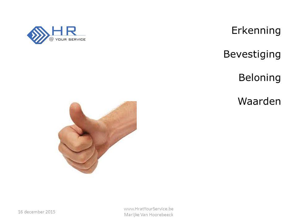 16 december 2015 www.HratYourService.be Marijke Van Hoorebeeck Erkenning Bevestiging Beloning Waarden
