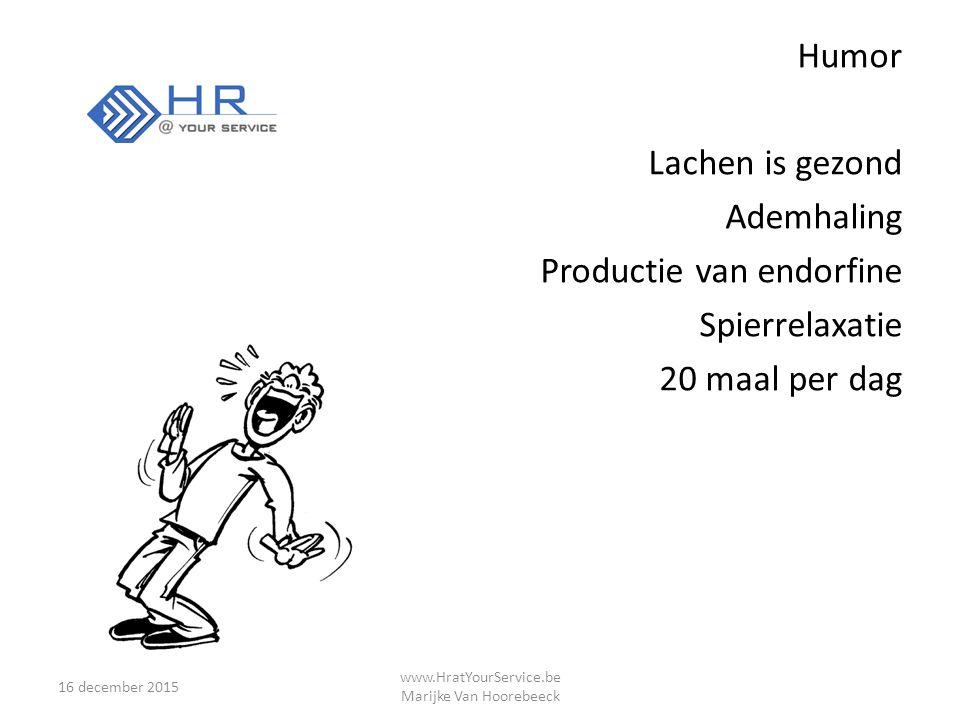 Humor Lachen is gezond Ademhaling Productie van endorfine Spierrelaxatie 20 maal per dag 16 december 2015 www.HratYourService.be Marijke Van Hoorebeeck