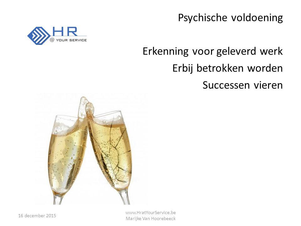 Psychische voldoening Erkenning voor geleverd werk Erbij betrokken worden Successen vieren 16 december 2015 www.HratYourService.be Marijke Van Hoorebeeck