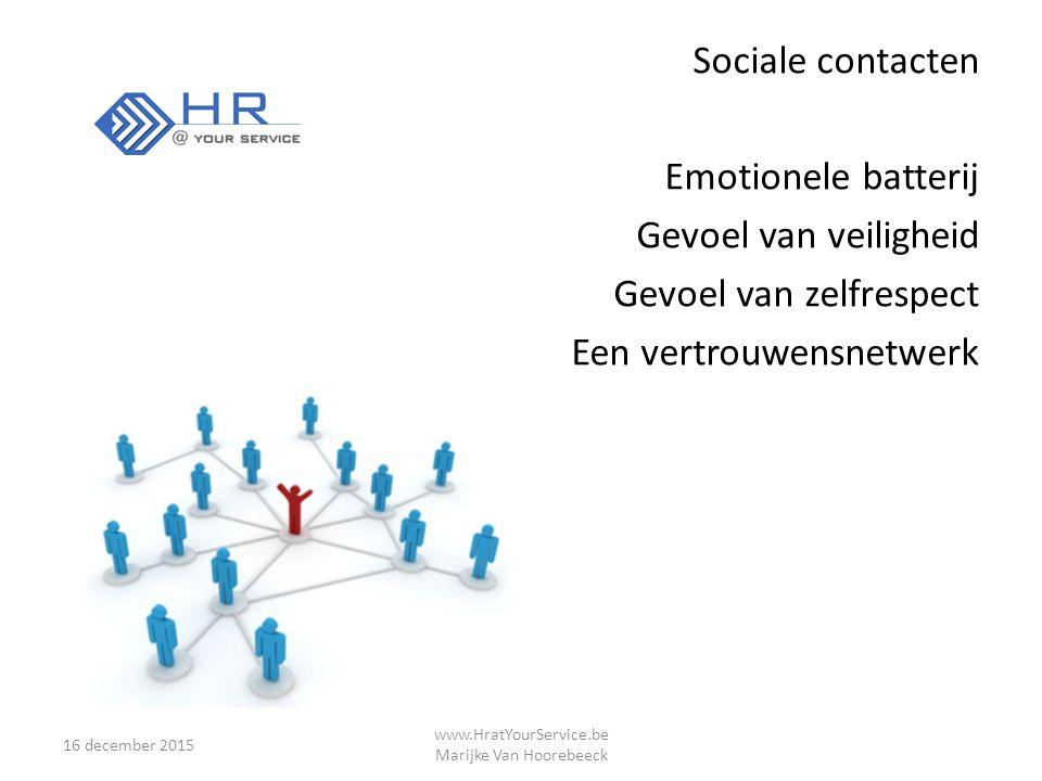 Sociale contacten Emotionele batterij Gevoel van veiligheid Gevoel van zelfrespect Een vertrouwensnetwerk 16 december 2015 www.HratYourService.be Marijke Van Hoorebeeck