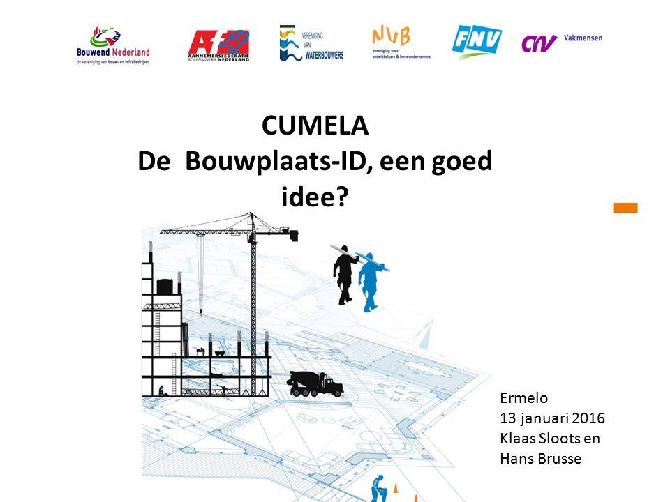 CUMELA De Bouwplaats-ID, een goed idee? Ermelo 13 januari 2016 Klaas Sloots en Hans Brusse