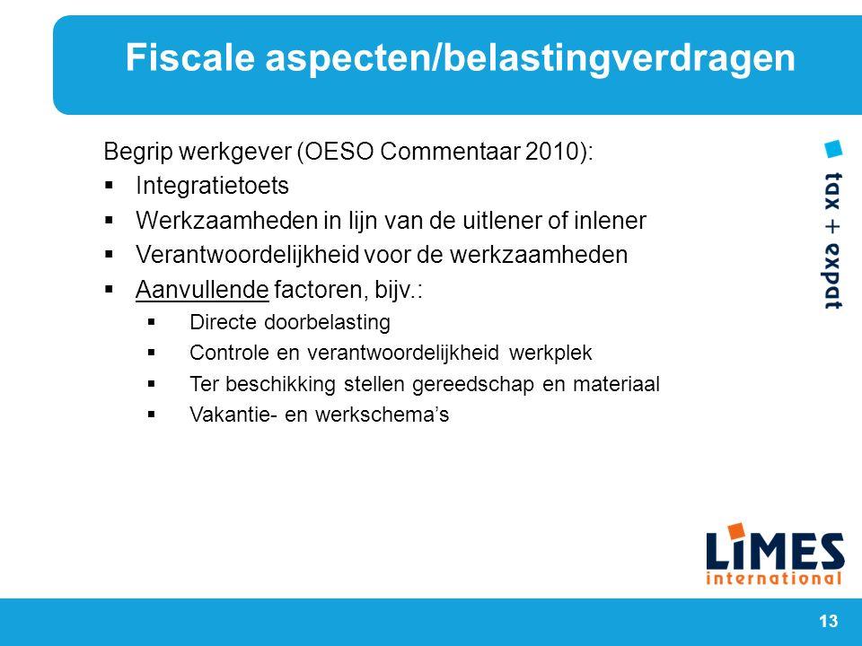 13 Begrip werkgever (OESO Commentaar 2010):  Integratietoets  Werkzaamheden in lijn van de uitlener of inlener  Verantwoordelijkheid voor de werkza