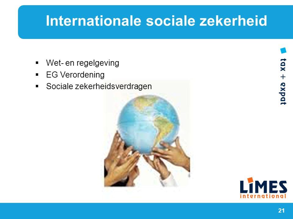 21  Wet- en regelgeving  EG Verordening  Sociale zekerheidsverdragen Internationale sociale zekerheid