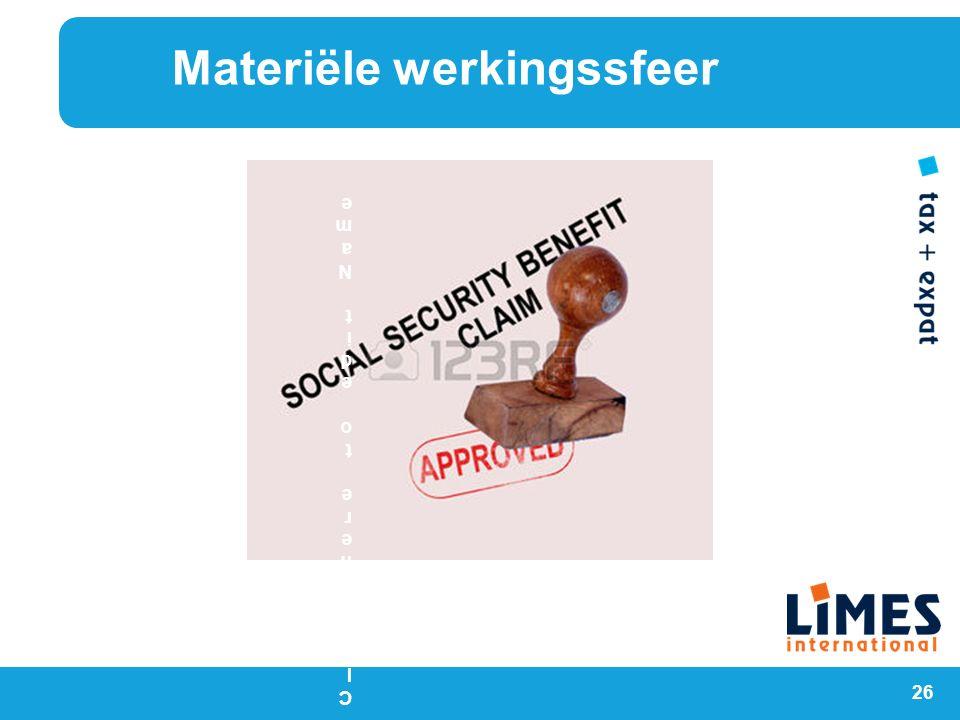 Materiële werkingssfeer 26 Click here to edit NameClick here to edit Name