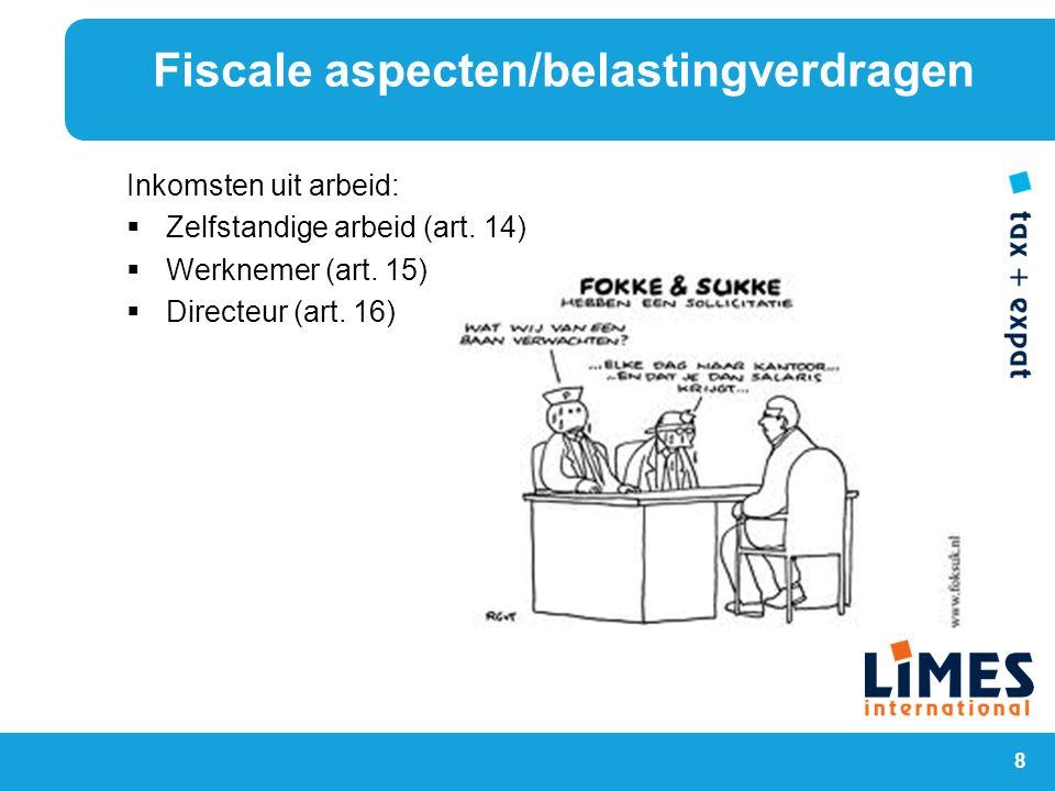 8 Inkomsten uit arbeid:  Zelfstandige arbeid (art. 14)  Werknemer (art. 15)  Directeur (art. 16) Fiscale aspecten/belastingverdragen