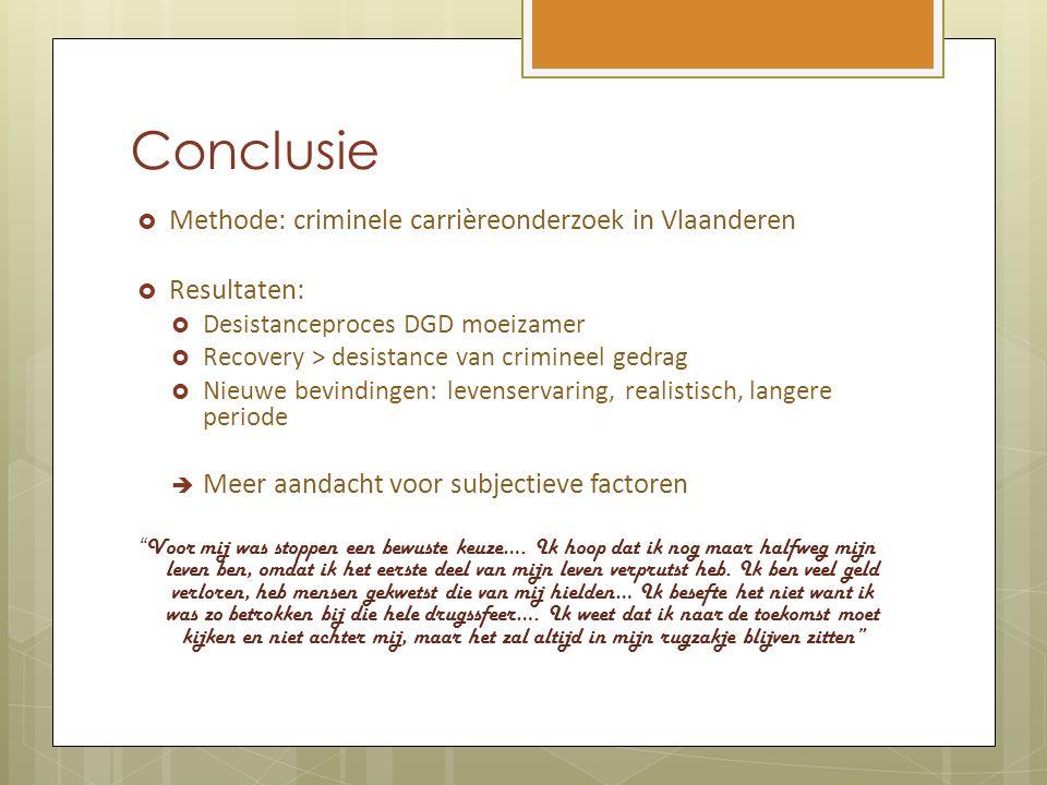 Conclusie  Methode: criminele carrièreonderzoek in Vlaanderen  Resultaten:  Desistanceproces DGD moeizamer  Recovery > desistance van crimineel ge