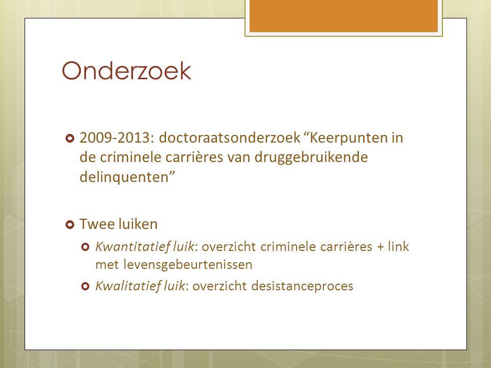 """Onderzoek  2009-2013: doctoraatsonderzoek """"Keerpunten in de criminele carrières van druggebruikende delinquenten""""  Twee luiken  Kwantitatief luik:"""