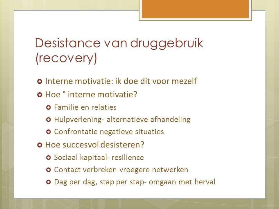 Desistance van druggebruik (recovery)  Interne motivatie: ik doe dit voor mezelf  Hoe ° interne motivatie?  Familie en relaties  Hulpverlening- al