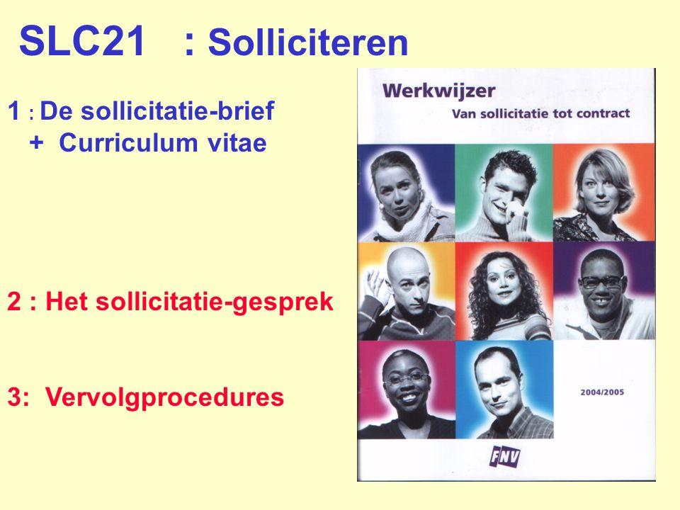 1 : De sollicitatie-brief + Curriculum vitae 2 : Het sollicitatie-gesprek 3: Vervolgprocedures SLC21 : Solliciteren