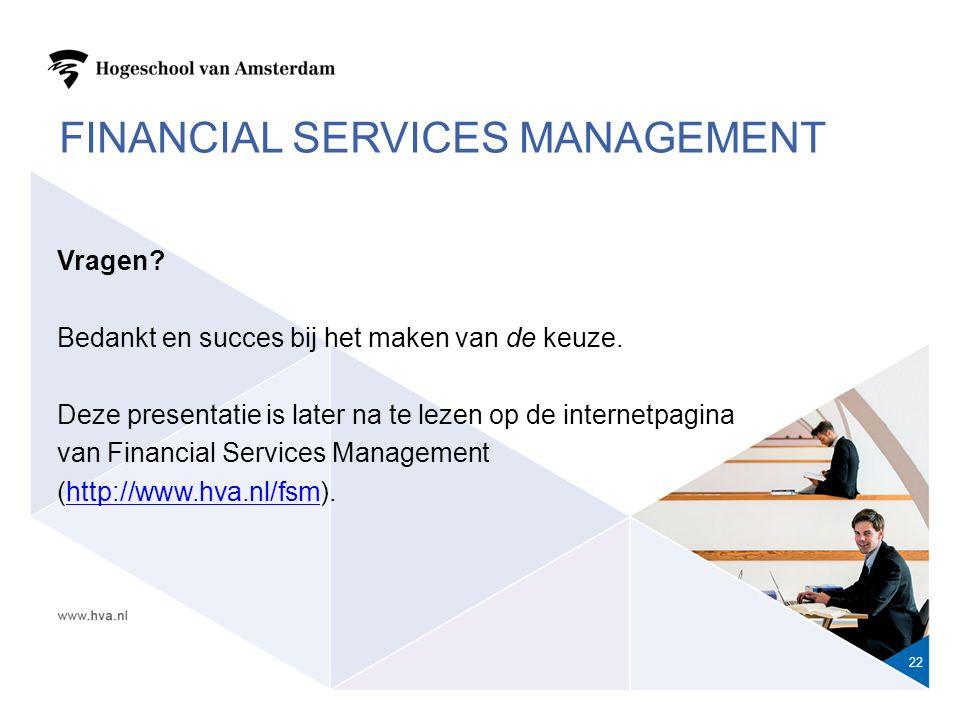 FINANCIAL SERVICES MANAGEMENT 22 Vragen. Bedankt en succes bij het maken van de keuze.