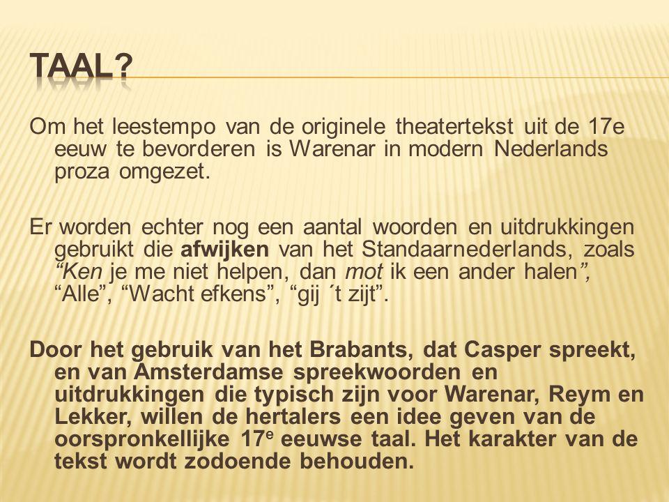 Om het leestempo van de originele theatertekst uit de 17e eeuw te bevorderen is Warenar in modern Nederlands proza omgezet.
