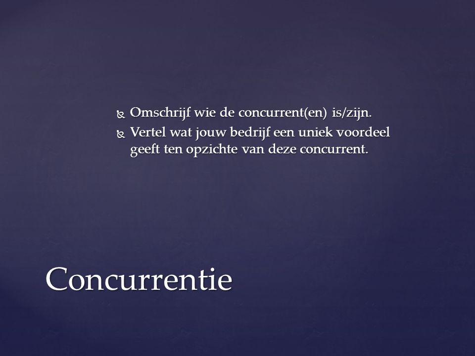  Omschrijf wie de concurrent(en) is/zijn.
