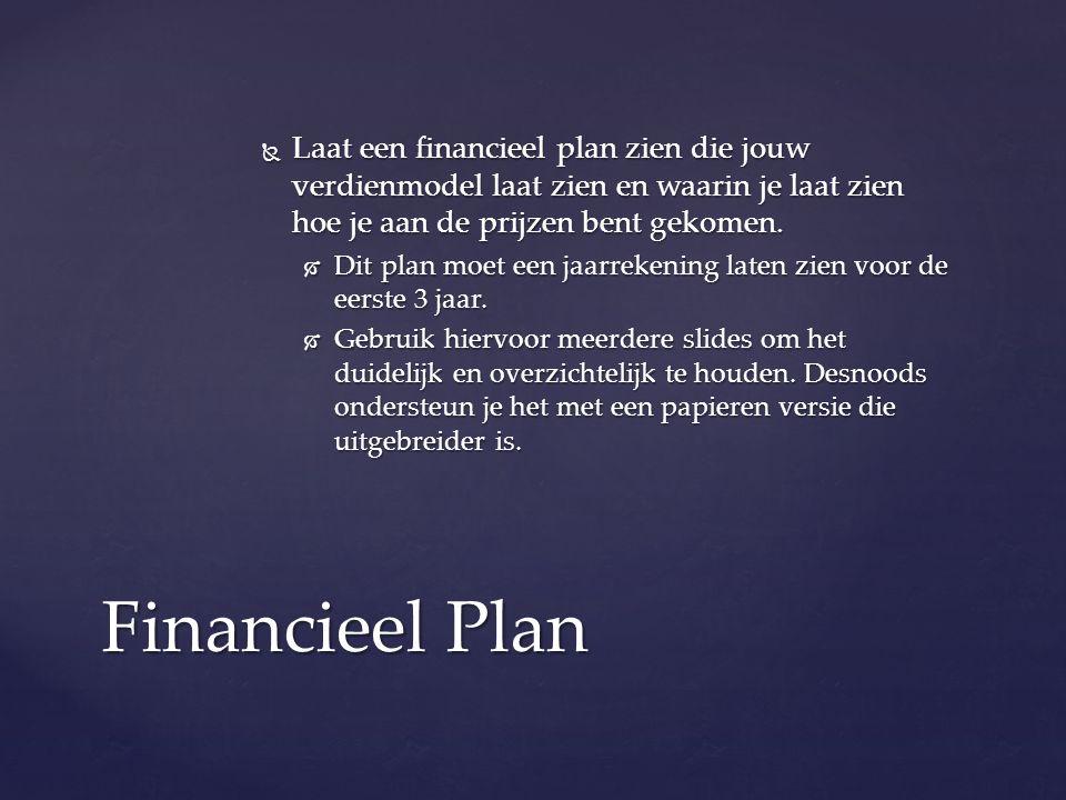  Laat een financieel plan zien die jouw verdienmodel laat zien en waarin je laat zien hoe je aan de prijzen bent gekomen.