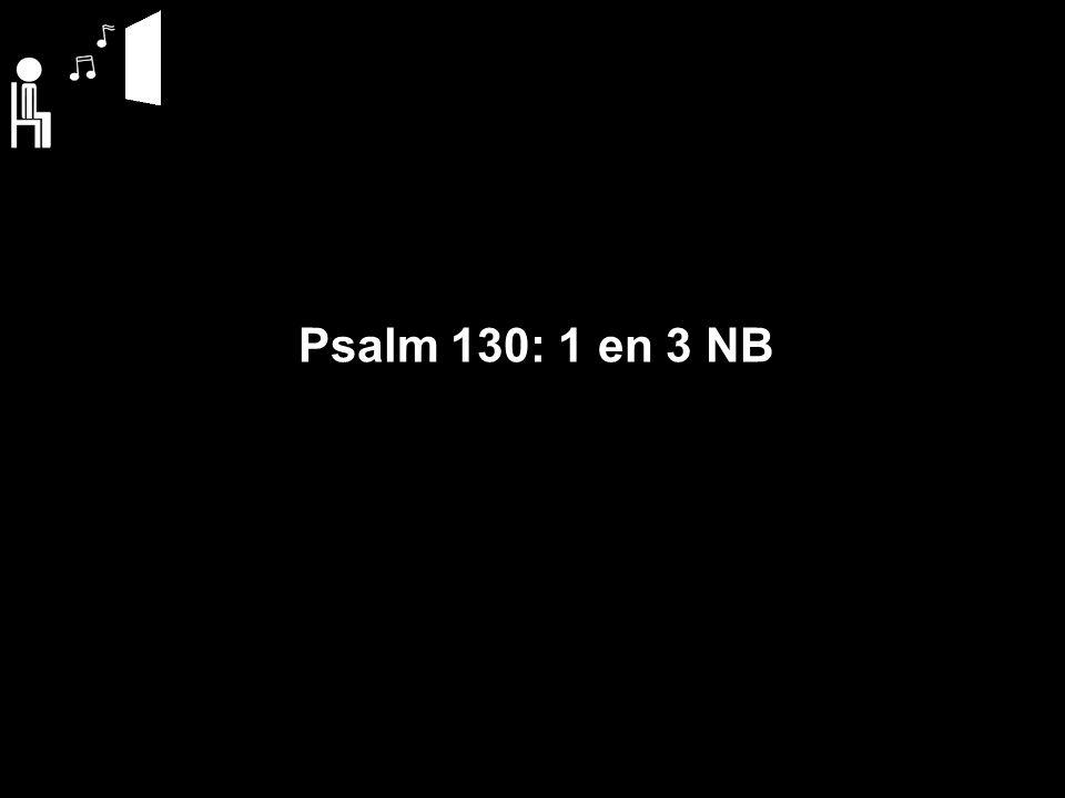 Psalm 130: 1 en 3 NB