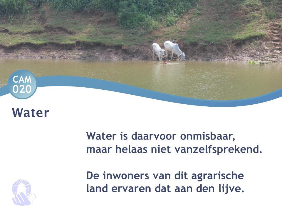 Water is daarvoor onmisbaar, maar helaas niet vanzelfsprekend. De inwoners van dit agrarische land ervaren dat aan den lijve. Water CAM 020