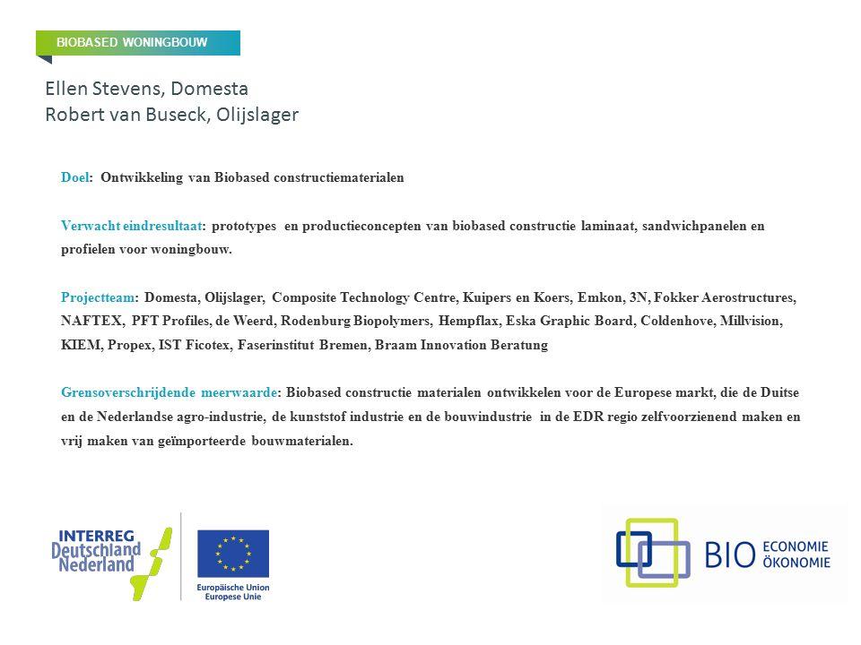 Doel: Ontwikkeling van Biobased constructiematerialen Verwacht eindresultaat: prototypes en productieconcepten van biobased constructie laminaat, sand