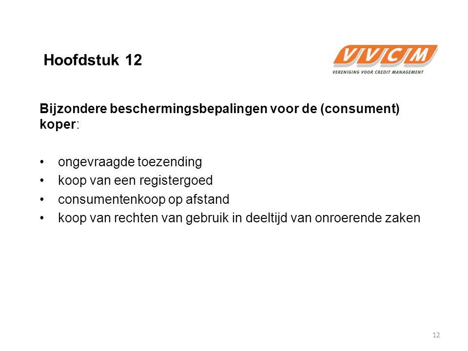 Hoofdstuk 12 Bijzondere beschermingsbepalingen voor de (consument) koper: ongevraagde toezending koop van een registergoed consumentenkoop op afstand