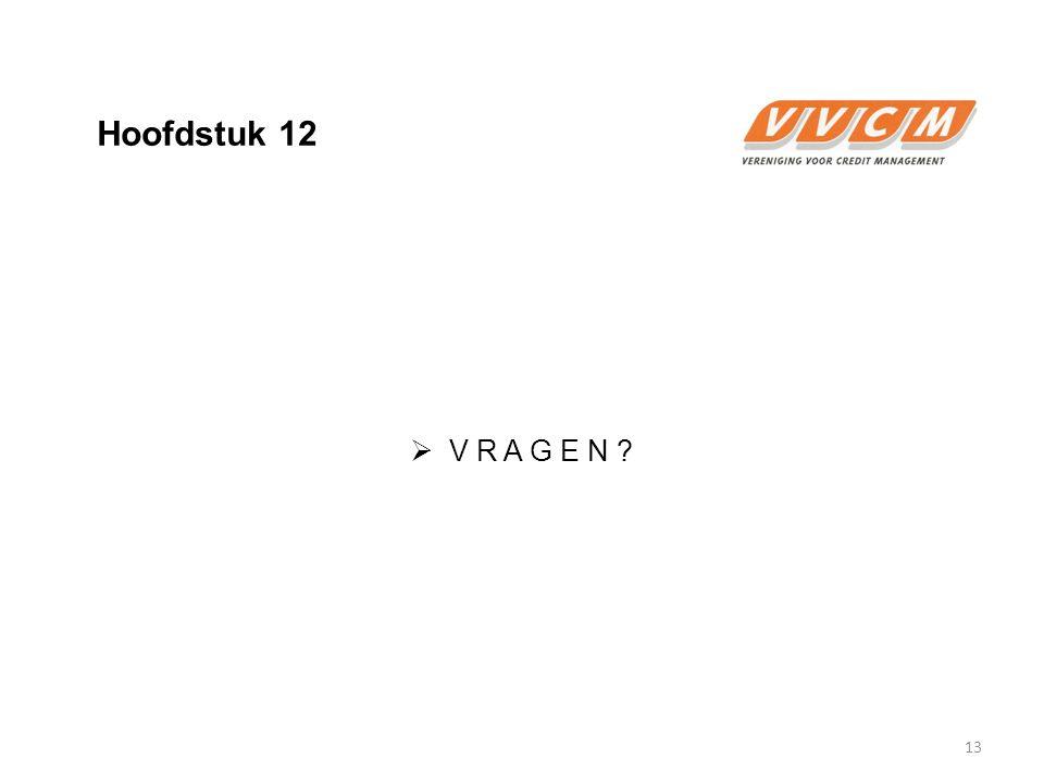 Hoofdstuk 12  V R A G E N ? 13